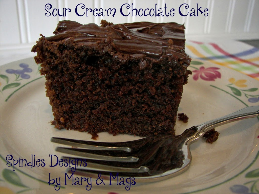 Sour Cream Chocolate Cake - Spindles Designs by Mary and Mags